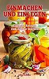 Einmachen & Einlegen: Einfache Rezepte zum haltbar machen, konservieren und einkochen